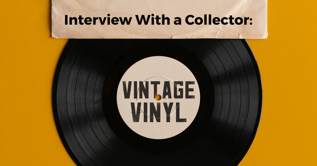 An Interview With a Collector: Vintage Vinyl